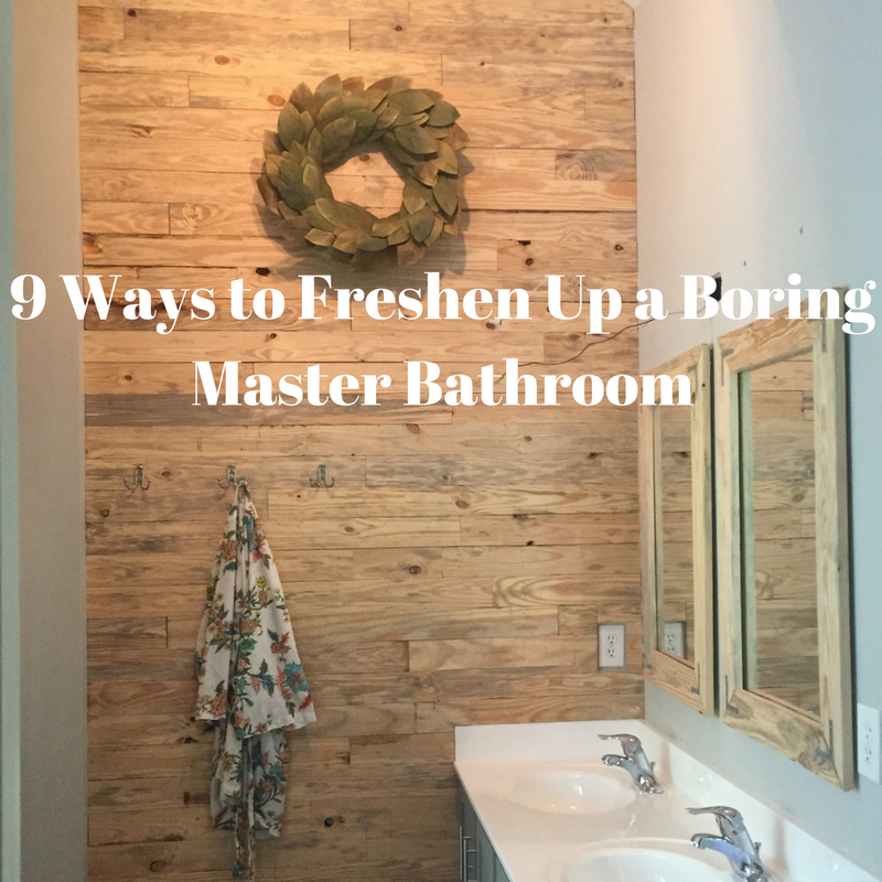 9 Ways to Update a Boring Master Bath