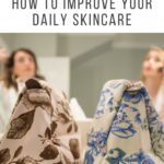 Skin Care Routine Steps: How to Improve your Daily Skincare