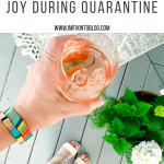 14 Little Unexpected Things that Bring Me Joy During Quarantine