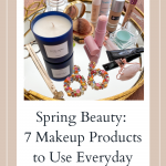 Spring Beauty: 7 Makeup Products to Use Everyday