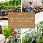 5 Spring Planting Tips with Fairview Garden Center