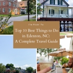 Top 10 Best Things to Do in Edenton, NC: A Complete Travel Guide