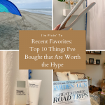 Recent Favorites: Top 10 Things I've Bought that Are Worth the Hype